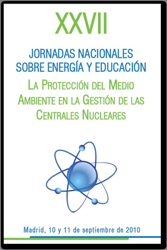 Programa de las XXVII Jornadas Nacionales sobre Energía y Educación: La protección del medioambiente en la gestión de las centrales nucleares (2010)
